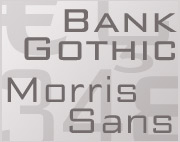 Bank Gothic and Morris Sans